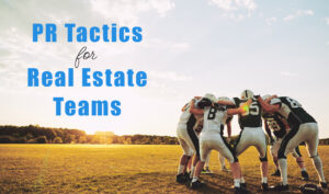 PR Tactics for Real Estate Teams